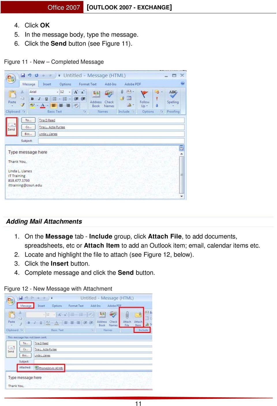 On the Message tab - Include group, click Attach File, to add documents, spreadsheets, etc or Attach Item to add an Outlook