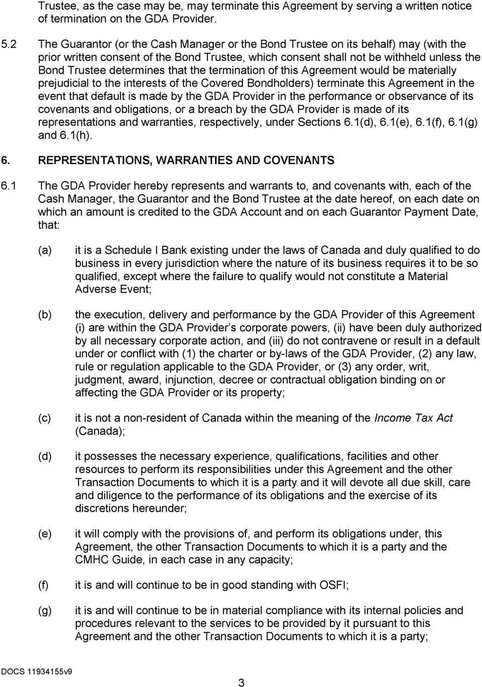 that the termination of this Agreement would be materially prejudicial to the interests of the Covered Bondholders) terminate this Agreement in the event that default is made by the GDA Provider in