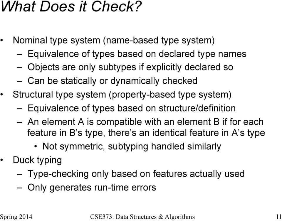 declared so Can be statically or dynamically checked Structural type system (property-based type system) Equivalence of types based on