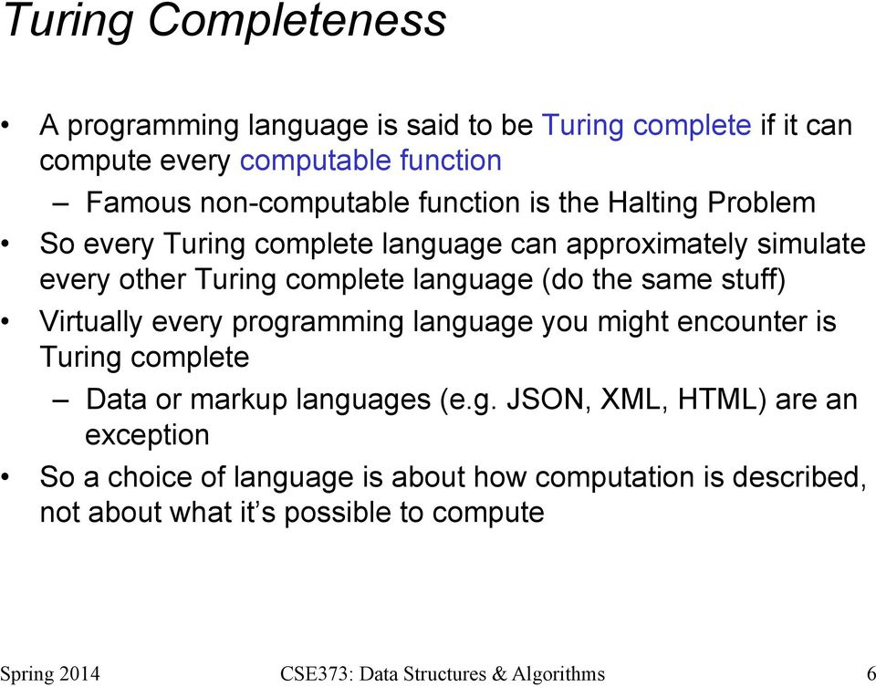 complete language (do the same stuff) Virtually every programming language you might encounter is Turing complete Data or markup