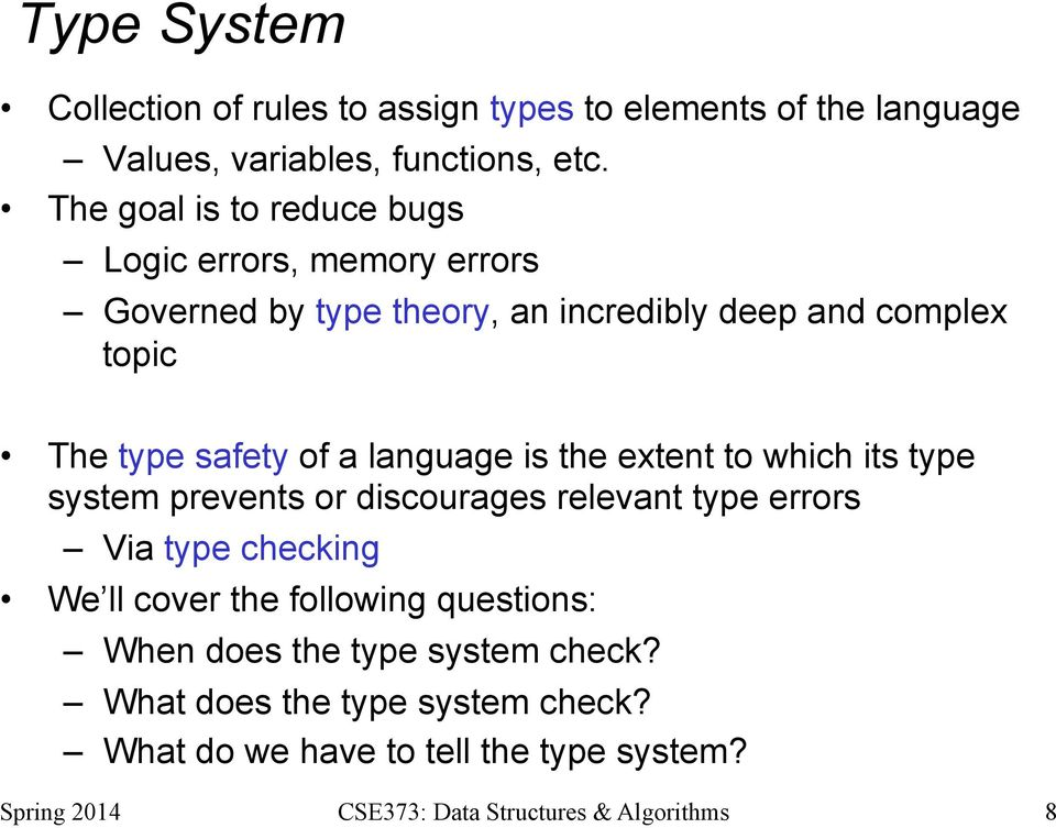 safety of a language is the extent to which its type system prevents or discourages relevant type errors Via type checking We