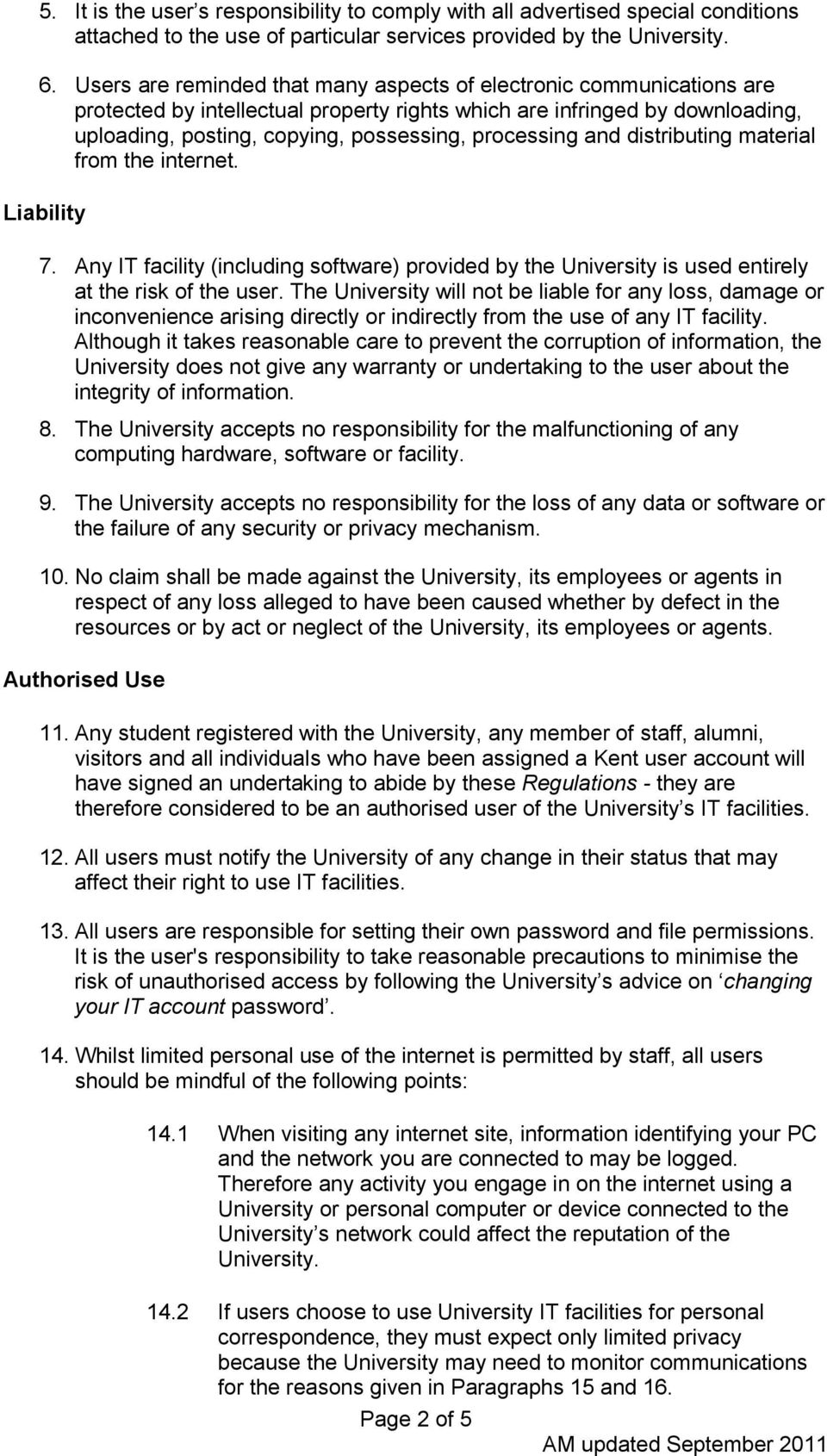 and distributing material from the internet. Liability 7. Any IT facility (including software) provided by the University is used entirely at the risk of the user.