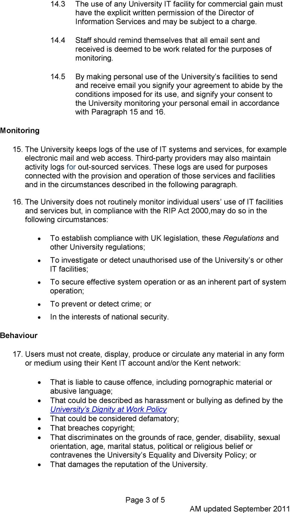 5 By making personal use of the University s facilities to send and receive email you signify your agreement to abide by the conditions imposed for its use, and signify your consent to the University
