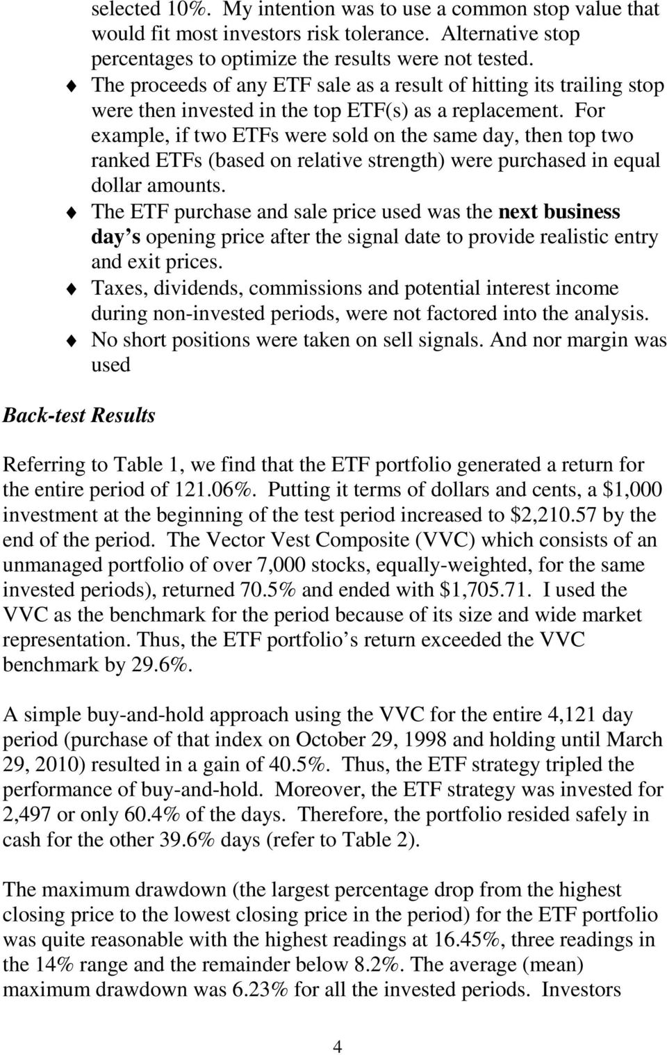 For example, if two ETFs were sold on the same day, then top two ranked ETFs (based on relative strength) were purchased in equal dollar amounts.