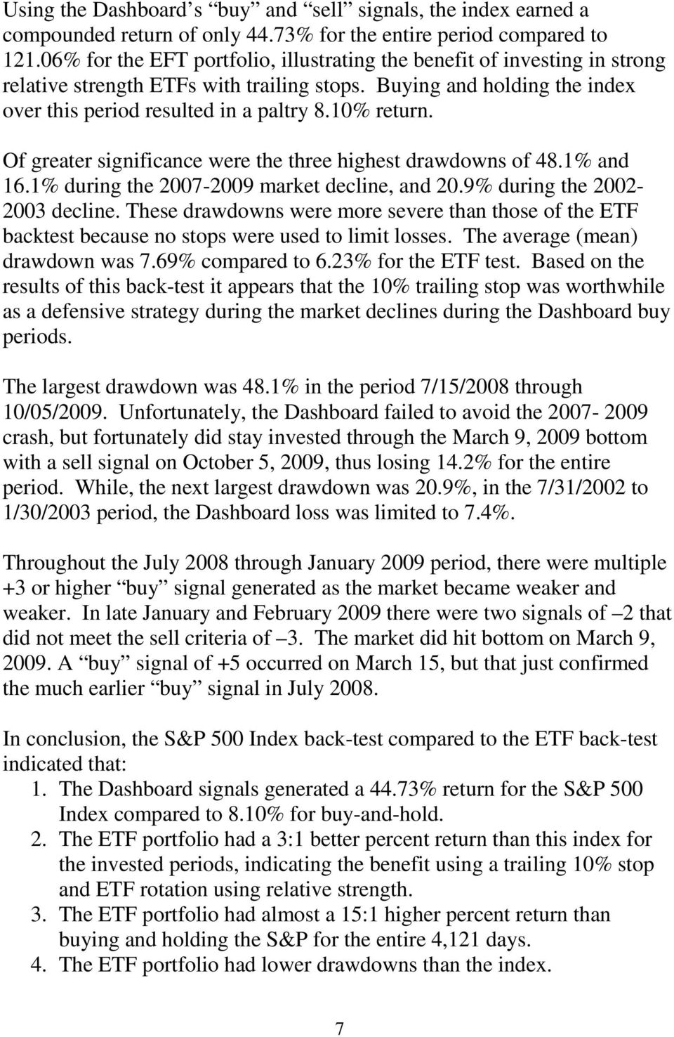Of greater significance were the three highest drawdowns of 48.1% and 16.1% during the 2007-2009 market decline, and 20.9% during the 2002-2003 decline.
