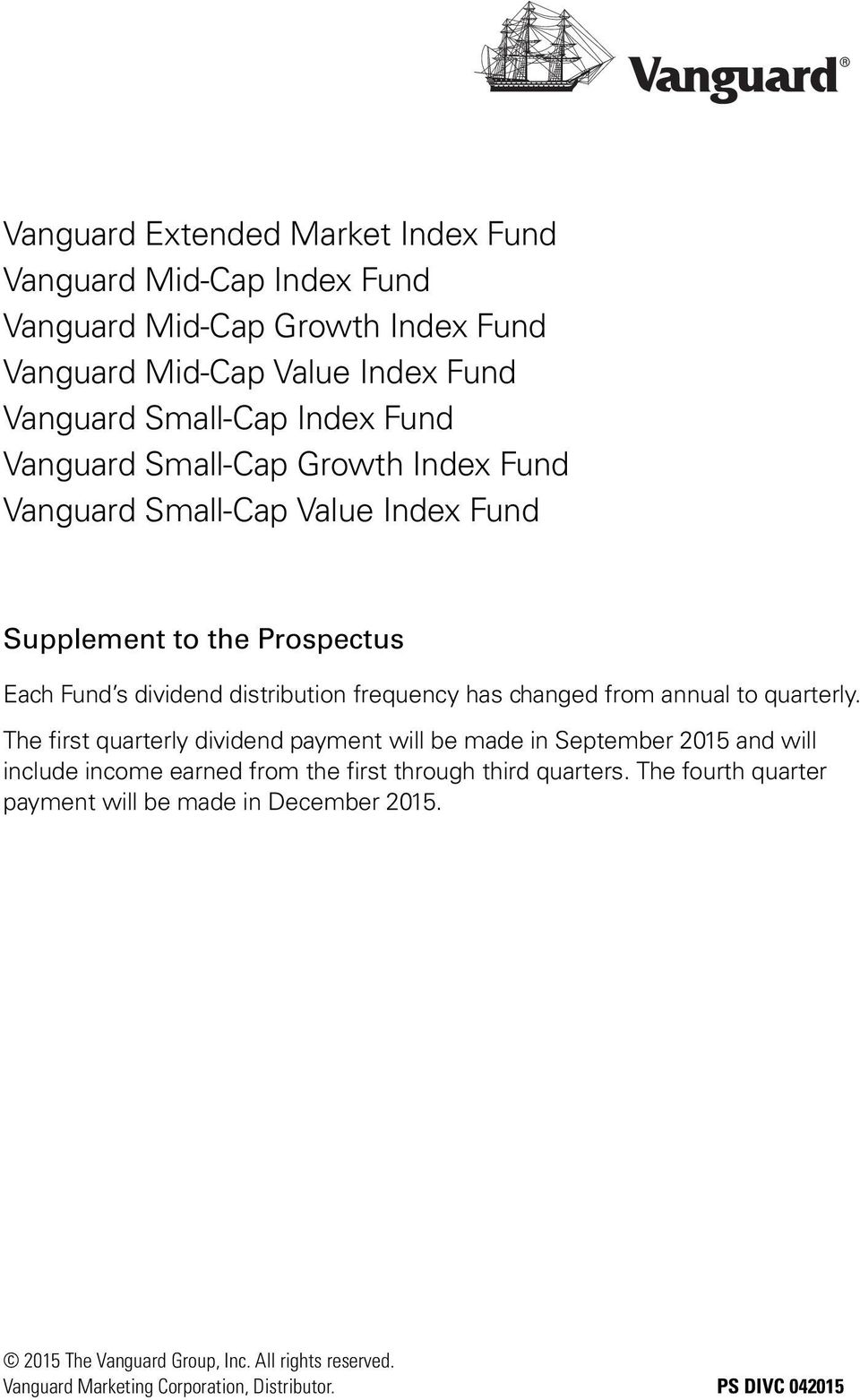 annual to quarterly. The first quarterly dividend payment will be made in September 2015 and will include income earned from the first through third quarters.