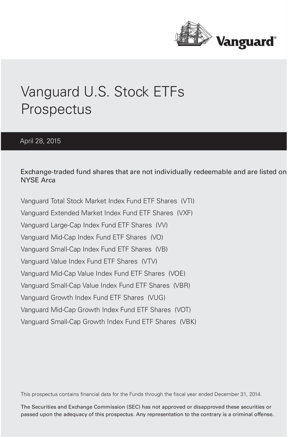 Extended Market Index Fund ETF Shares (VXF) Vanguard Large-Cap Index Fund ETF Shares (VV) Vanguard Mid-Cap Index Fund ETF Shares (VO) Vanguard Small-Cap Index Fund ETF Shares (VB) Vanguard Value