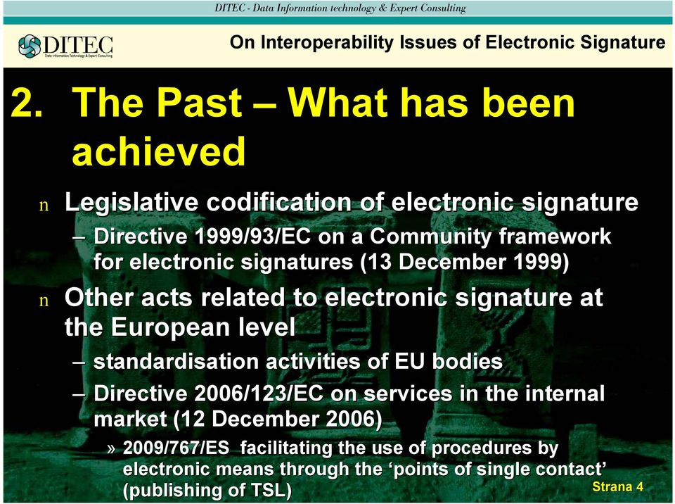 electroic sigatures (13 December 1999) Other acts related to electroic sigature at the Europea level stadardisatio activities