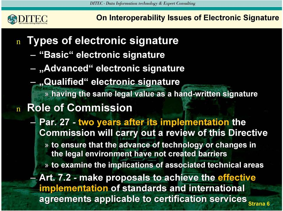 27 - two years after its implemetatio the Commissio will carry out a review of this Directive» to esure that the advace of techology or chages i the legal