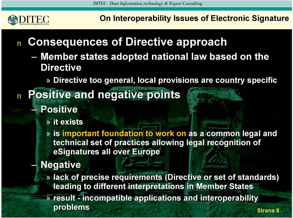 a commo legal ad techical set of practices allowig legal recogitio of esigatures all over Europe Negative» lack of precise requiremets