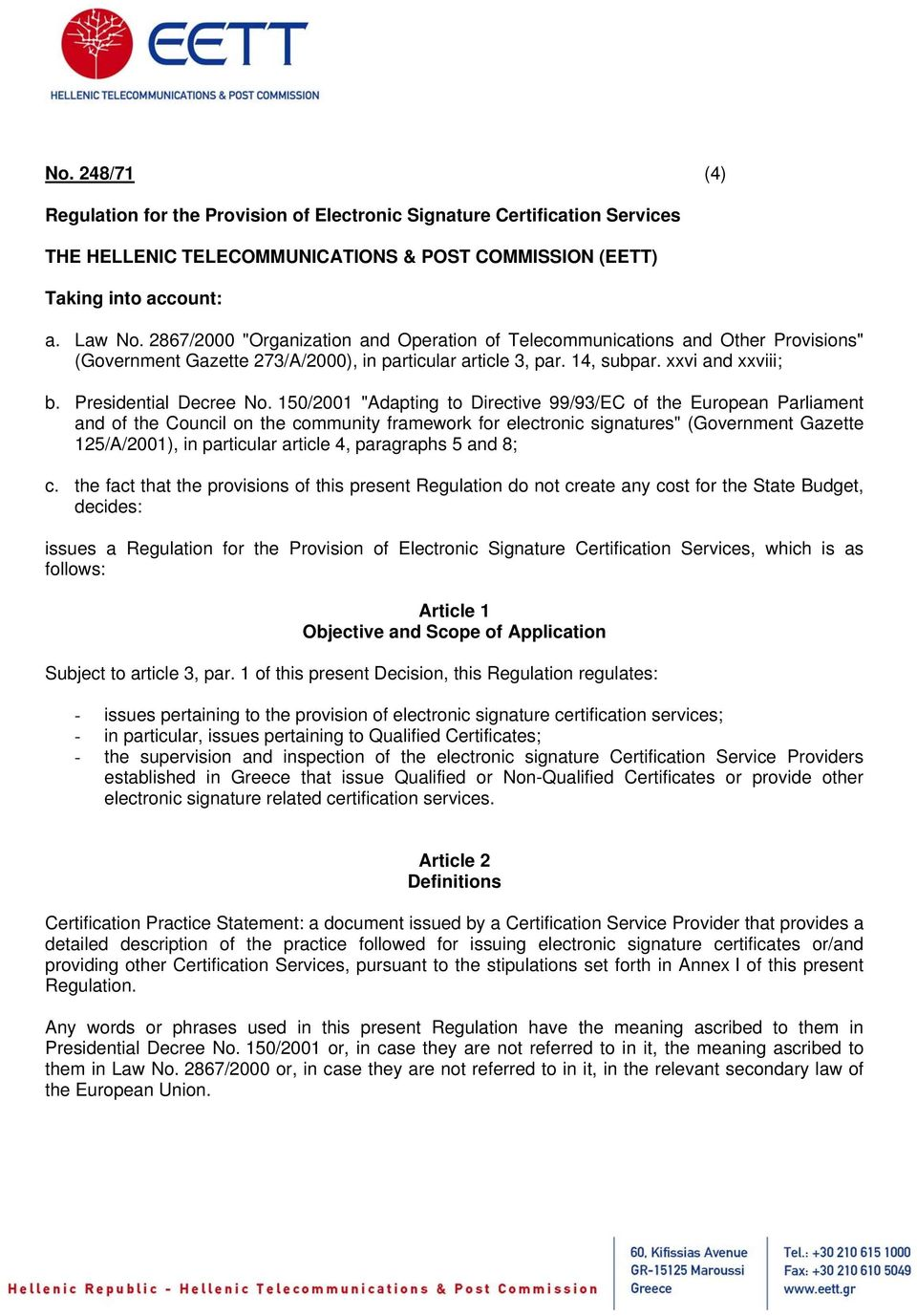 "150/2001 ""Adapting to Directive 99/93/EC of the European Parliament and of the Council on the community framework for electronic signatures"" (Government Gazette 125/A/2001), in particular article 4,"
