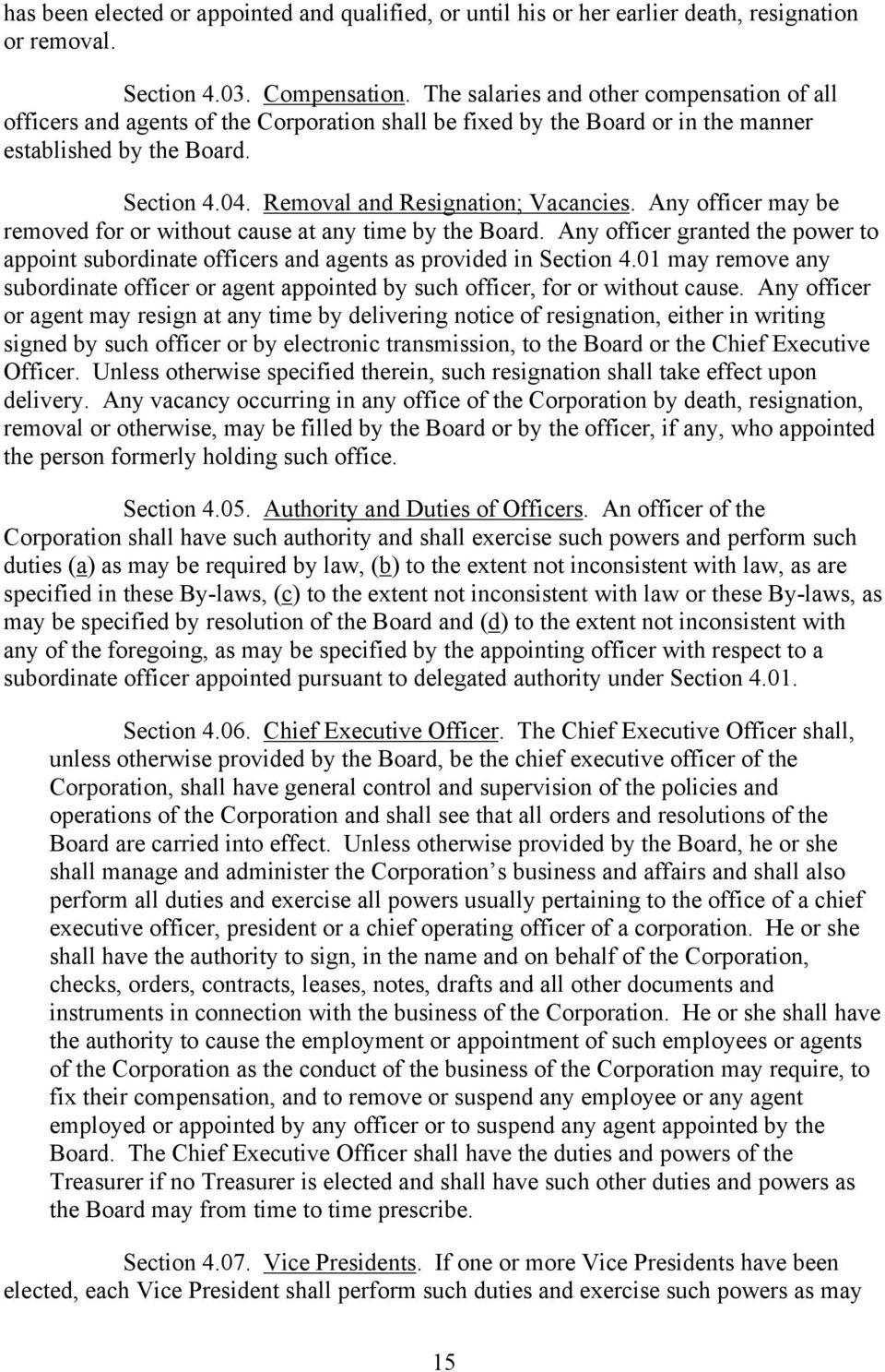 Removal and Resignation; Vacancies. Any officer may be removed for or without cause at any time by the Board.