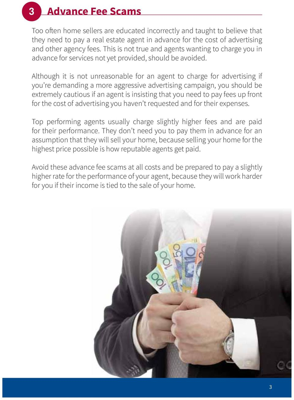 Although it is not unreasonable for an agent to charge for advertising if you re demanding a more aggressive advertising campaign, you should be extremely cautious if an agent is insisting that you