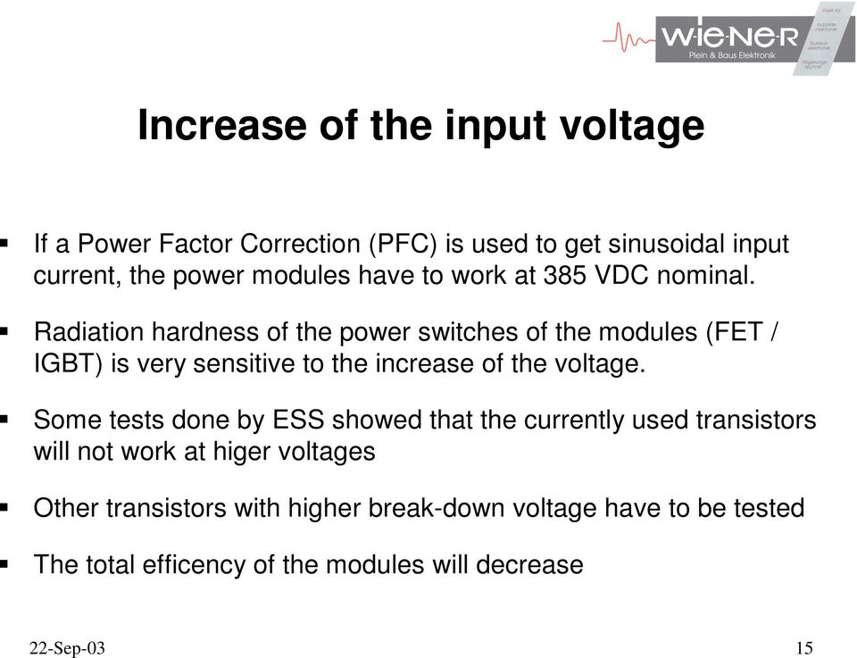 Radiation hardness of the power switches of the modules (FET / IGBT) is very sensitive to the increase of the voltage.
