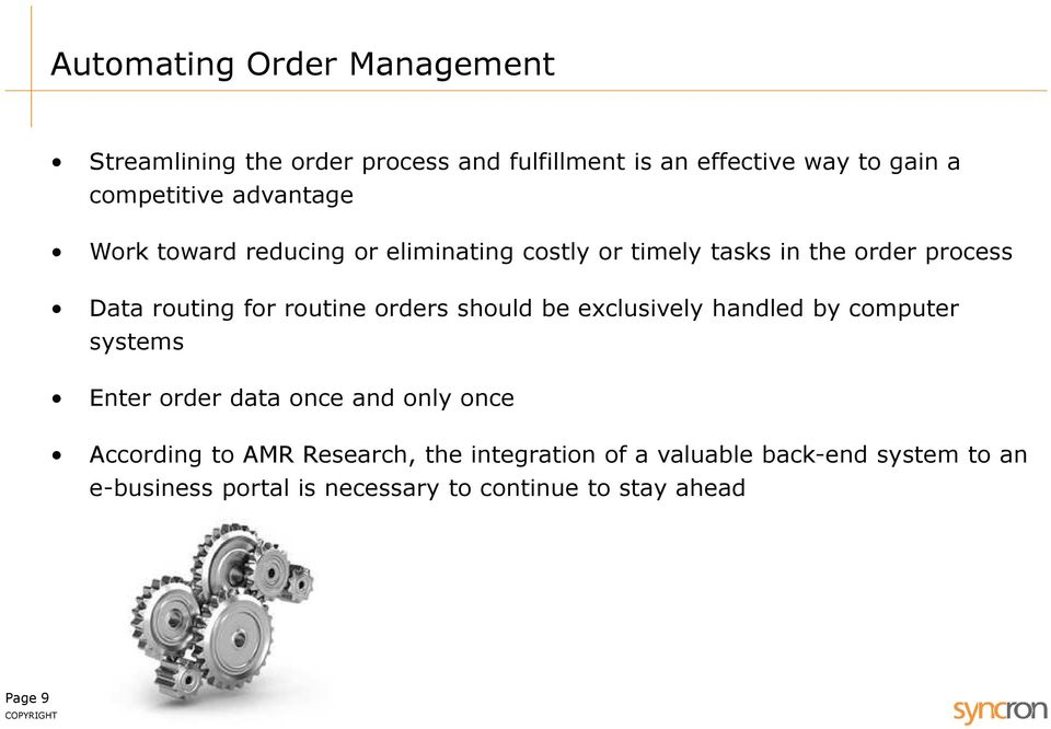 orders should be exclusively handled by computer systems Enter order data once and only once According to AMR