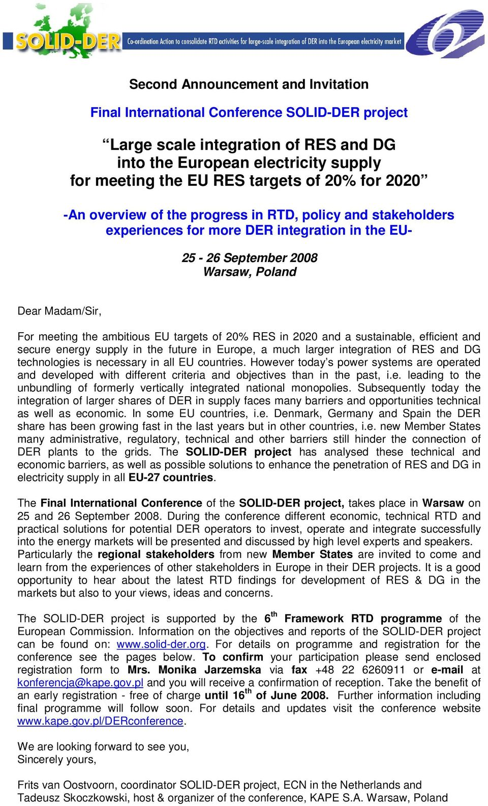 targets of 20% RES in 2020 and a sustainable, efficient and secure energy supply in the future in Europe, a much larger integration of RES and DG technologies is necessary in all EU countries.