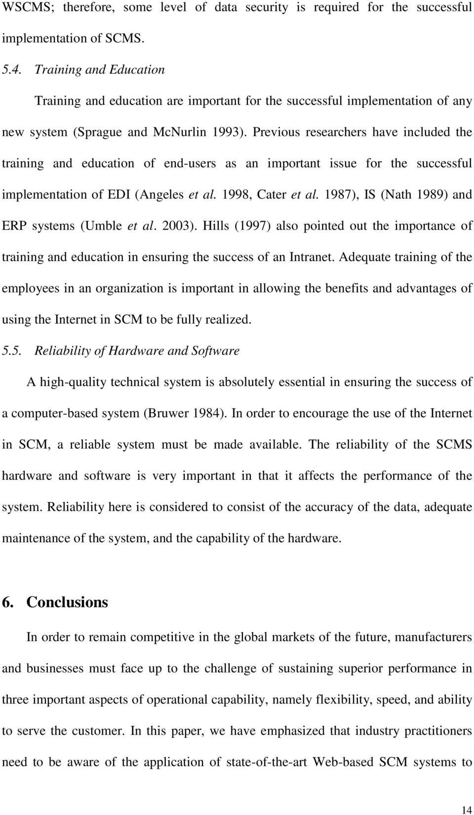 Previous researchers have included the training and education of end-users as an important issue for the successful implementation of EDI (Angeles et al. 1998, Cater et al.
