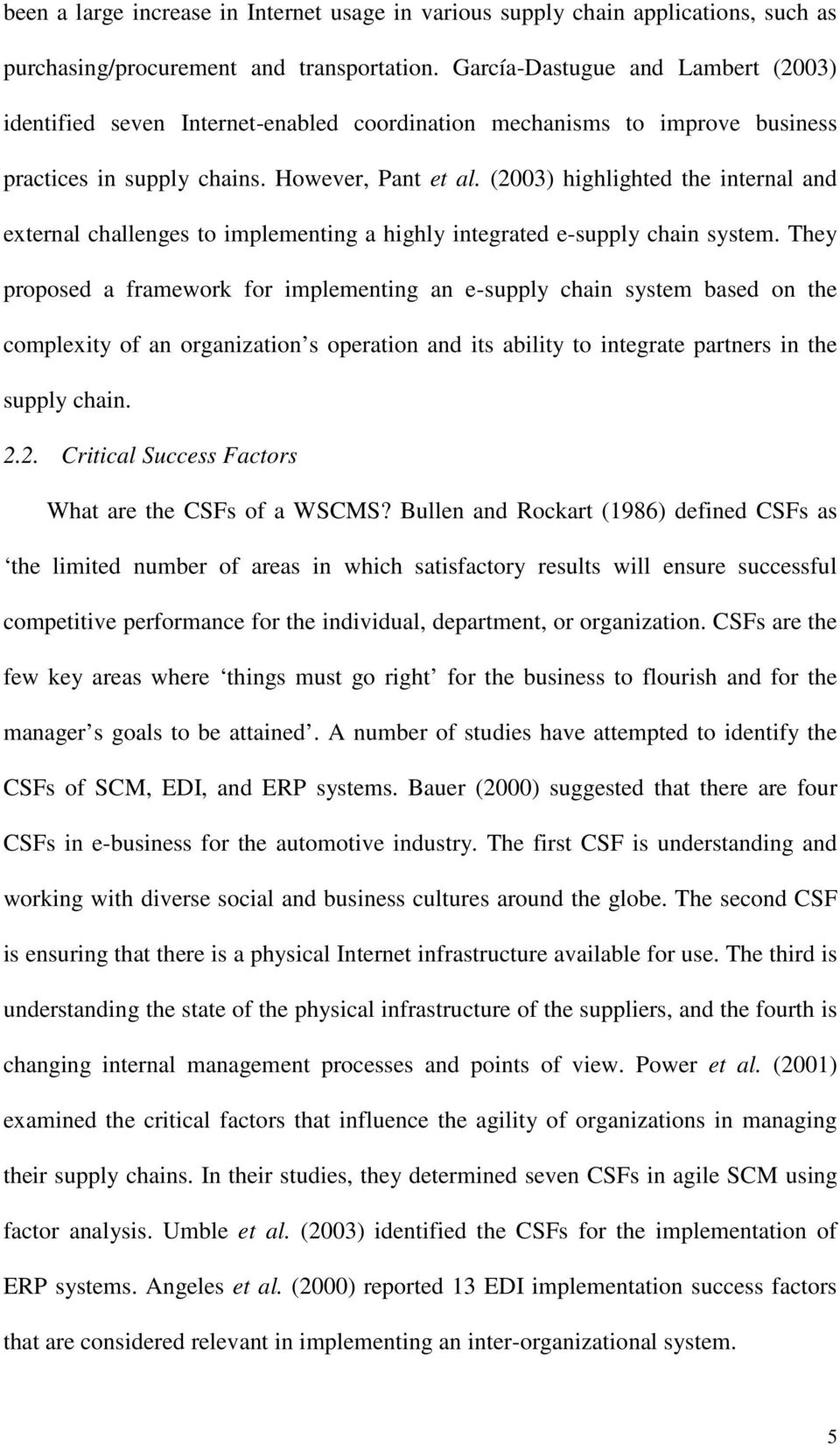 (2003) highlighted the internal and external challenges to implementing a highly integrated e-supply chain system.