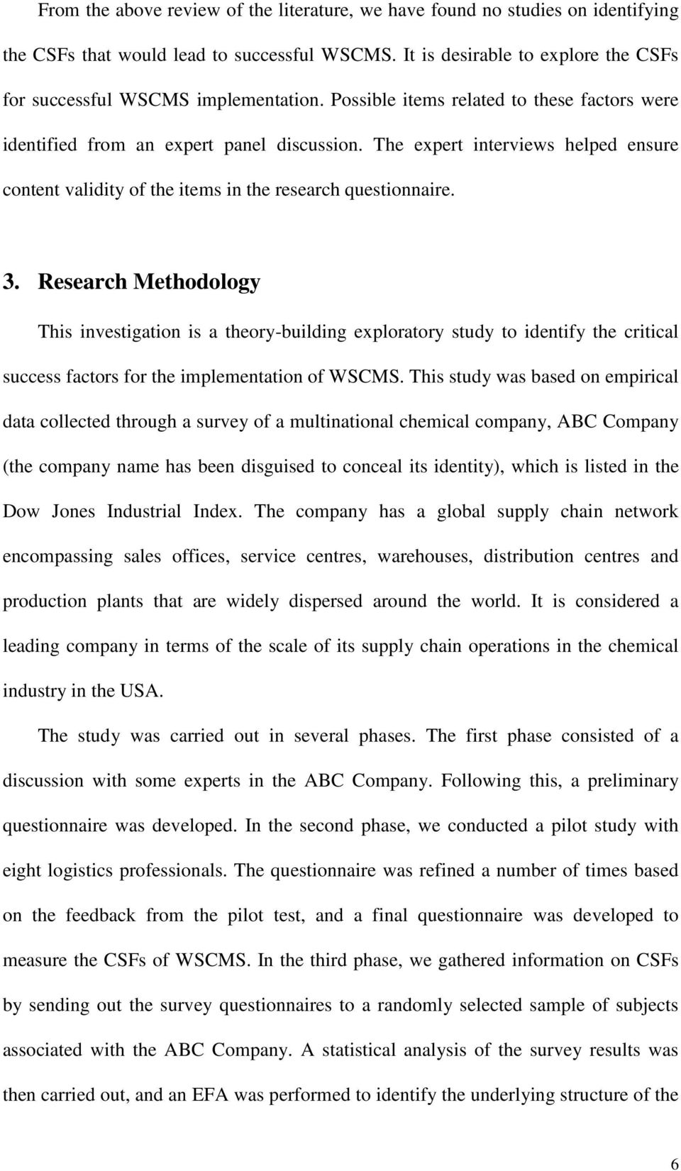 Research Methodology This investigation is a theory-building exploratory study to identify the critical success factors for the implementation of WSCMS.