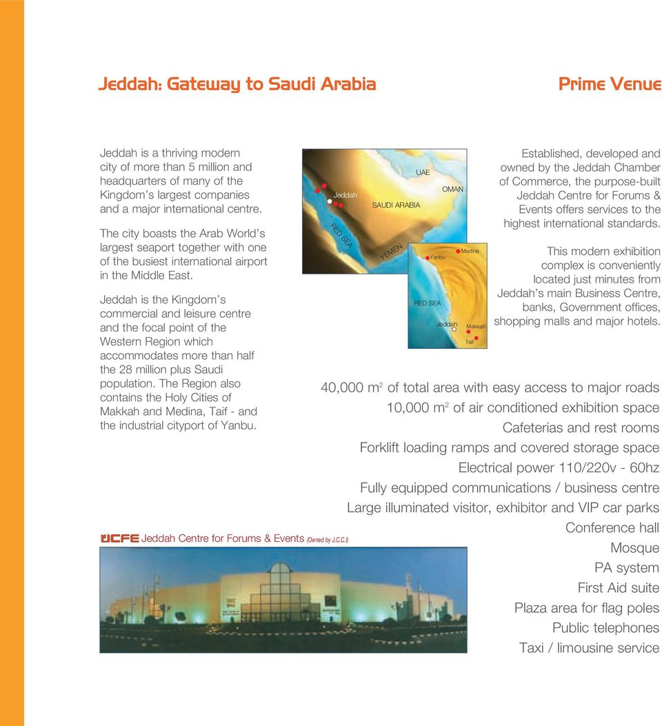 Jeddah is the Kingdom s commercial and leisure centre and the focal point of the Western Region which accommodates more than half the 28 million plus Saudi population.