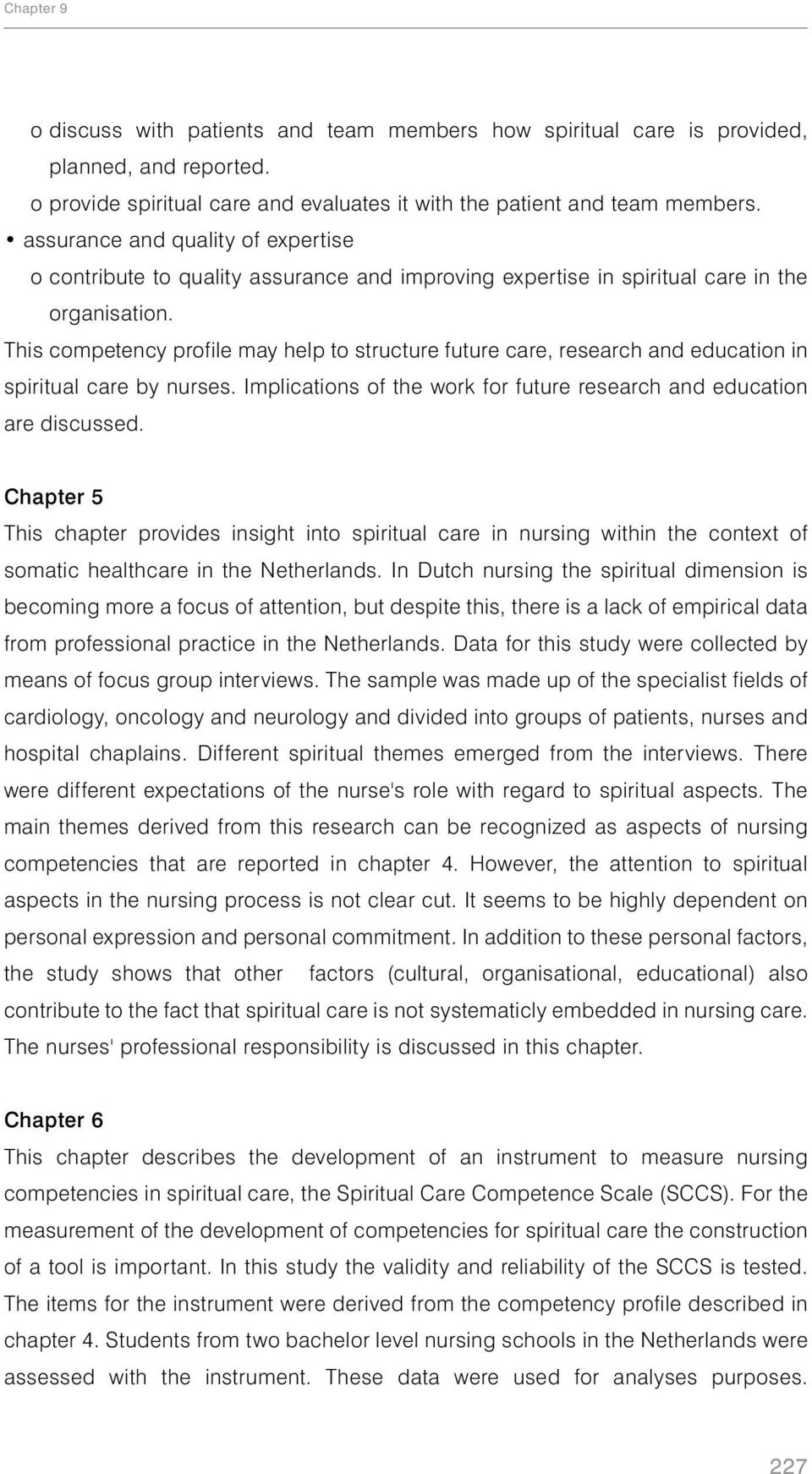 This competency profile may help to structure future care, research and education in spiritual care by nurses. Implications of the work for future research and education are discussed.