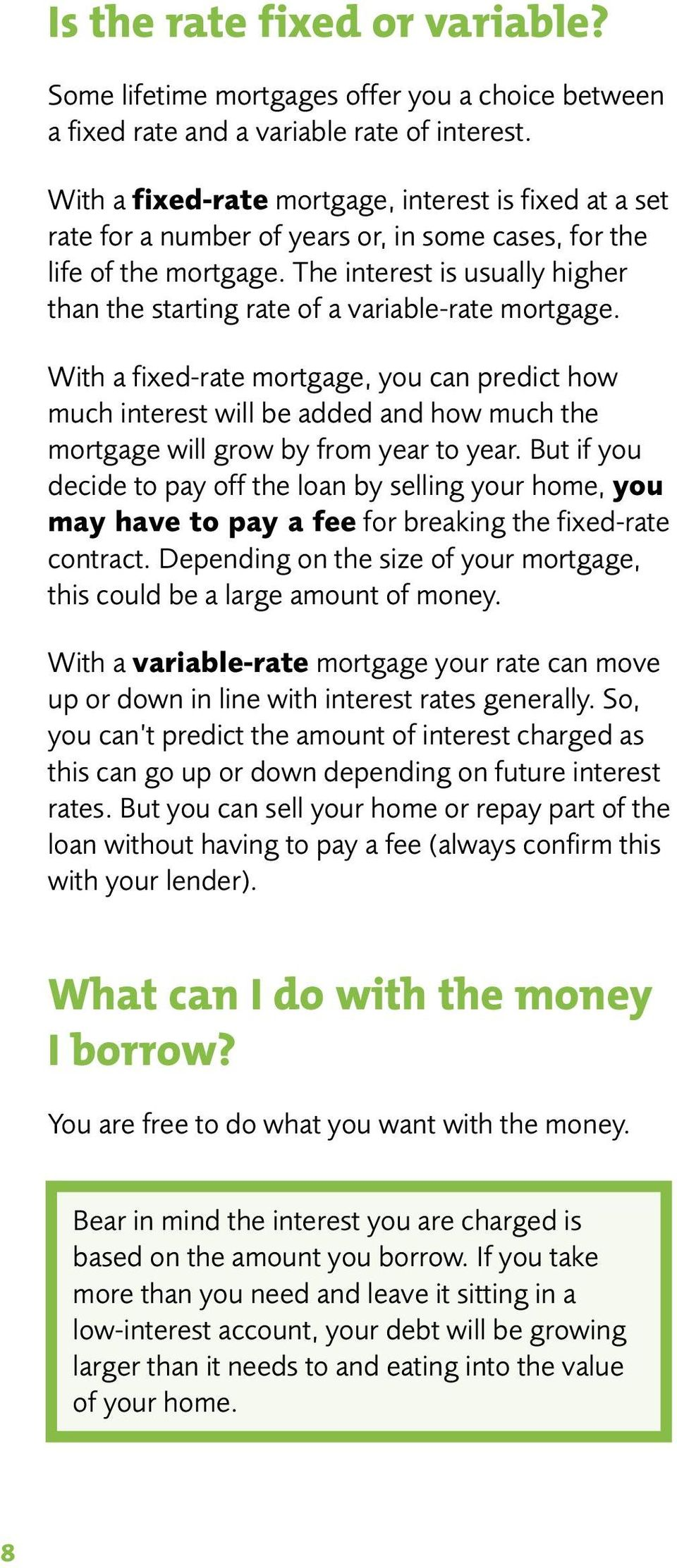The interest is usually higher than the starting rate of a variable-rate mortgage.
