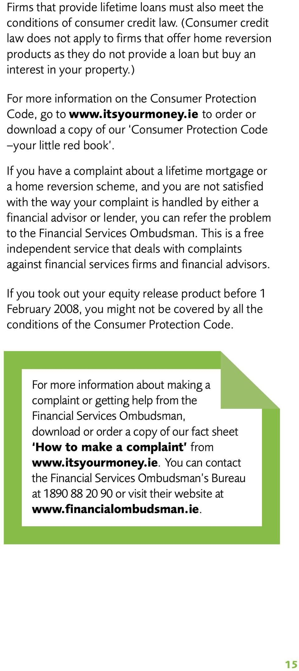 ) For more information on the Consumer Protection Code, go to www.itsyourmoney.ie to order or download a copy of our Consumer Protection Code your little red book.