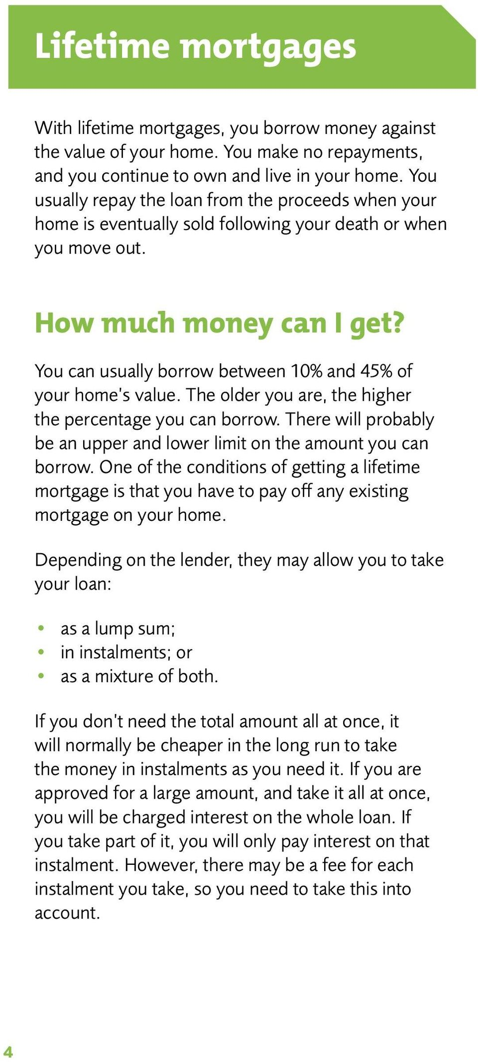 You can usually borrow between 10% and 45% of your home s value. The older you are, the higher the percentage you can borrow.