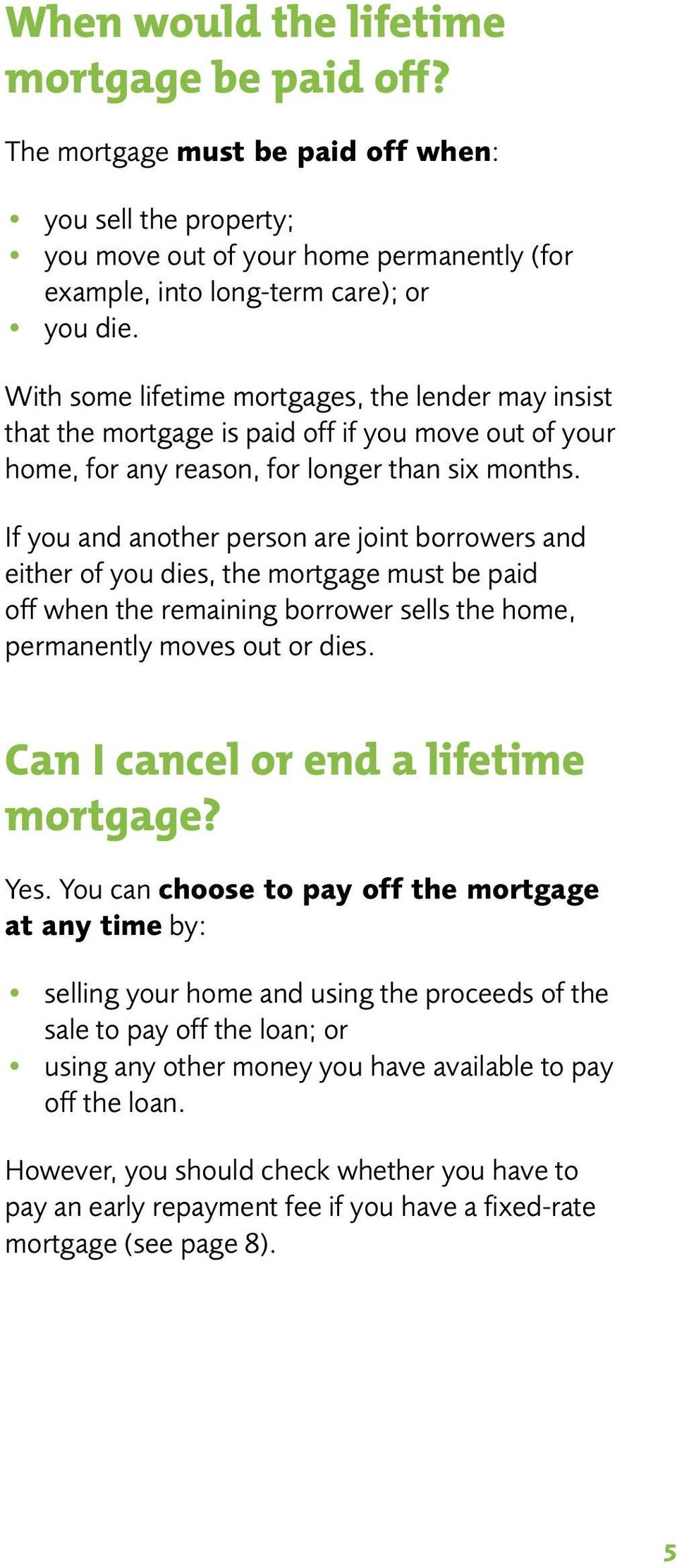 If you and another person are joint borrowers and either of you dies, the mortgage must be paid off when the remaining borrower sells the home, permanently moves out or dies.