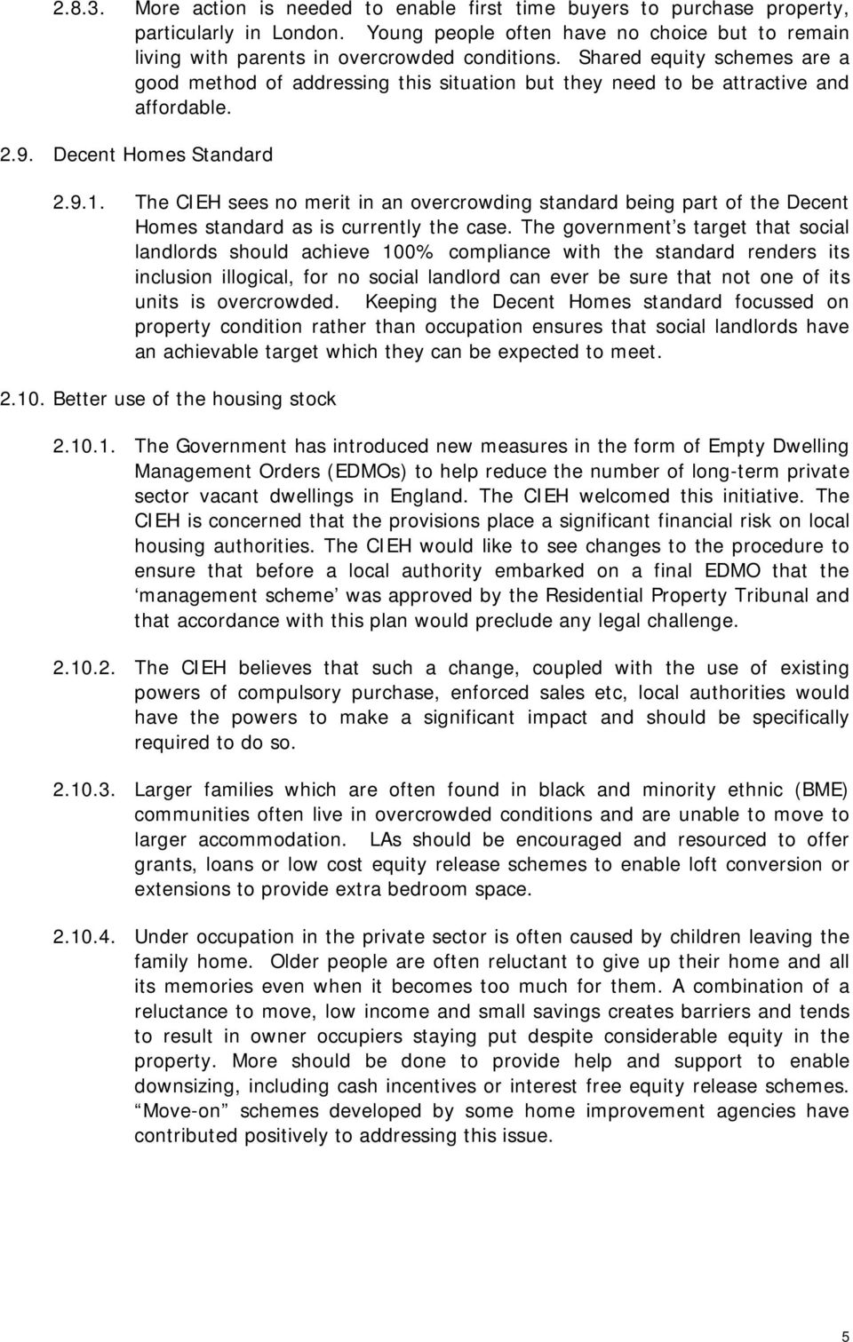 The CIEH sees no merit in an overcrowding standard being part of the Decent Homes standard as is currently the case.