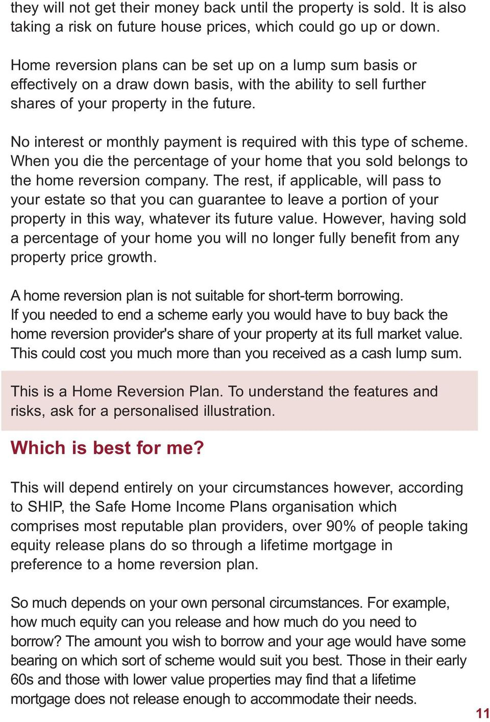 No interest or monthly payment is required with this type of scheme. When you die the percentage of your home that you sold belongs to the home reversion company.