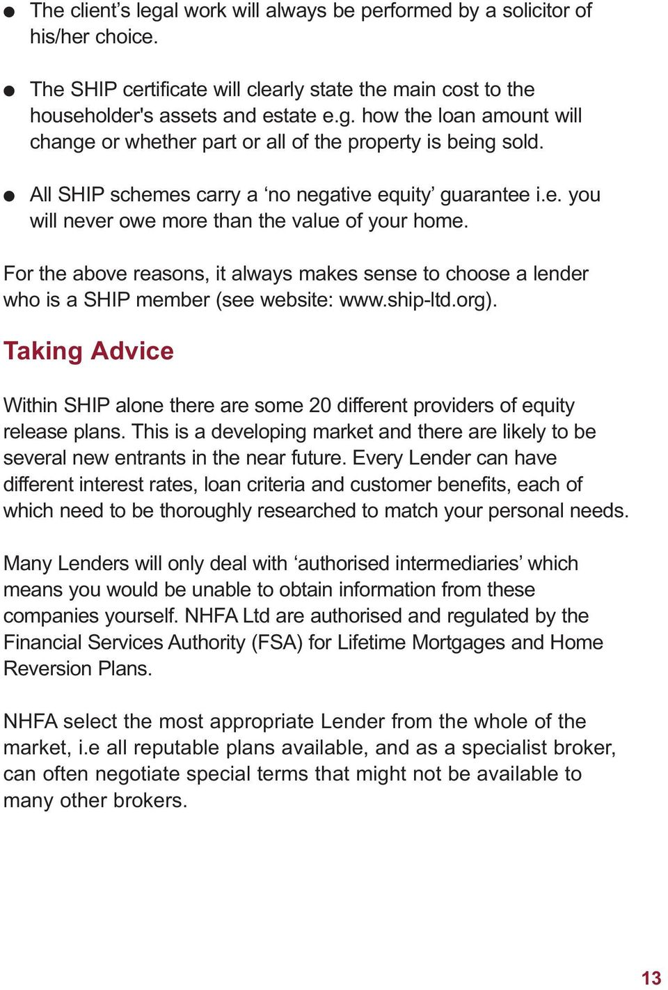 For the above reasons, it always makes sense to choose a lender who is a SHIP member (see website: www.ship-ltd.org).