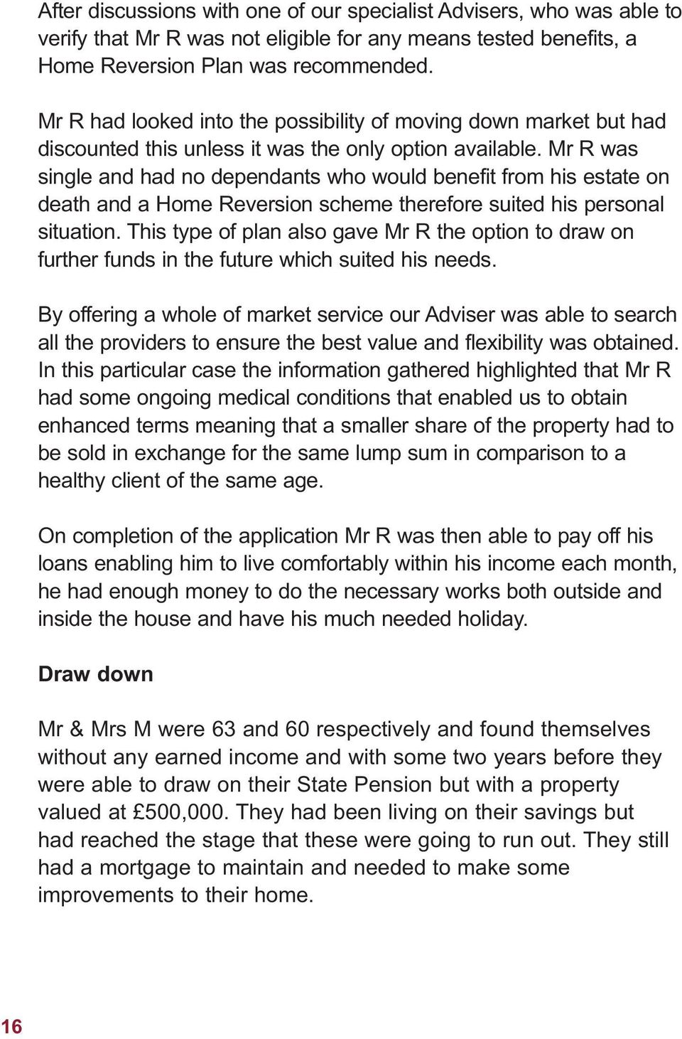 Mr R was single and had no dependants who would benefit from his estate on death and a Home Reversion scheme therefore suited his personal situation.