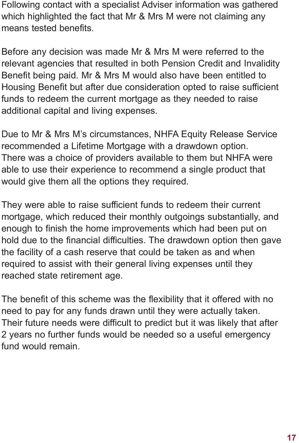 Mr & Mrs M would also have been entitled to Housing Benefit but after due consideration opted to raise sufficient funds to redeem the current mortgage as they needed to raise additional capital and