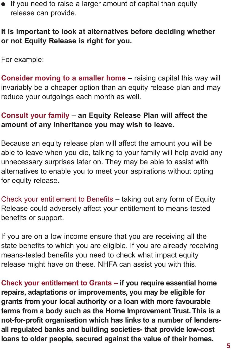 Consult your family an Equity Release Plan will affect the amount of any inheritance you may wish to leave.