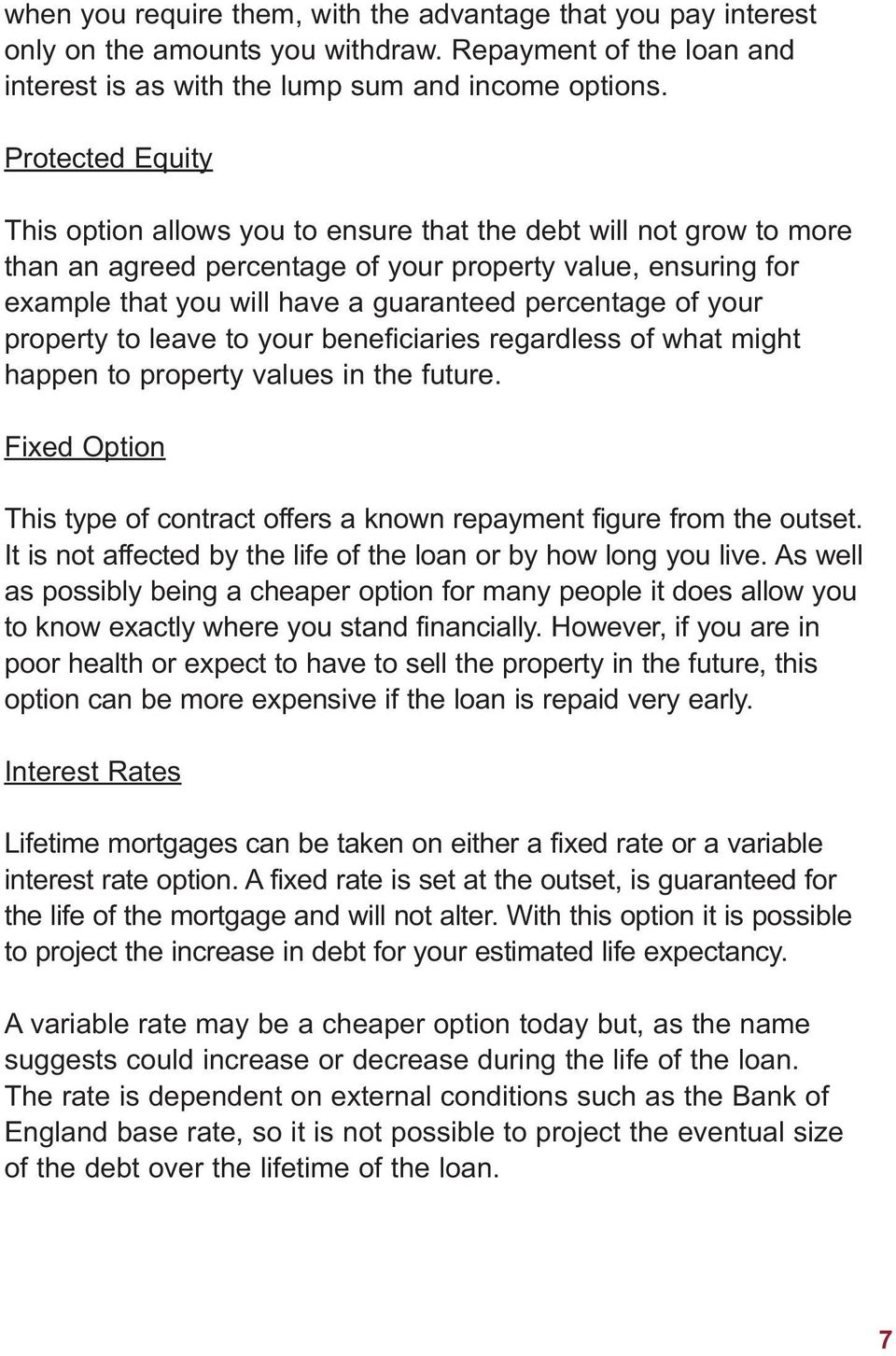 of your property to leave to your beneficiaries regardless of what might happen to property values in the future. Fixed Option This type of contract offers a known repayment figure from the outset.