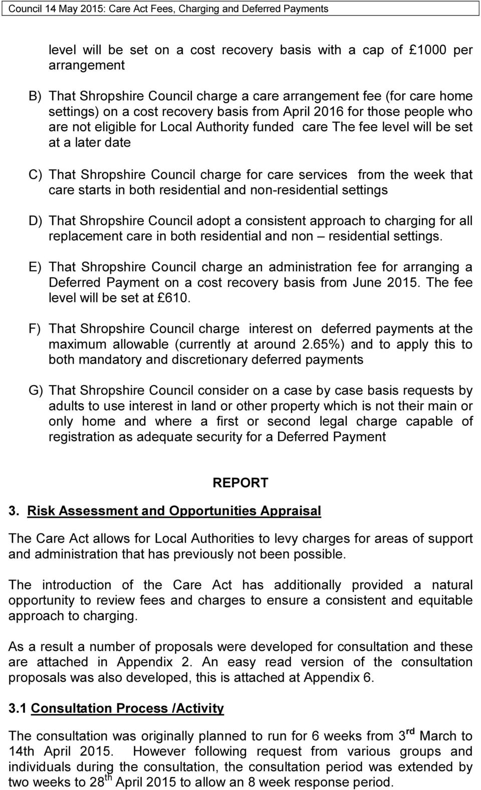 in both residential and non-residential settings D) That Shropshire Council adopt a consistent approach to charging for all replacement care in both residential and non residential settings.