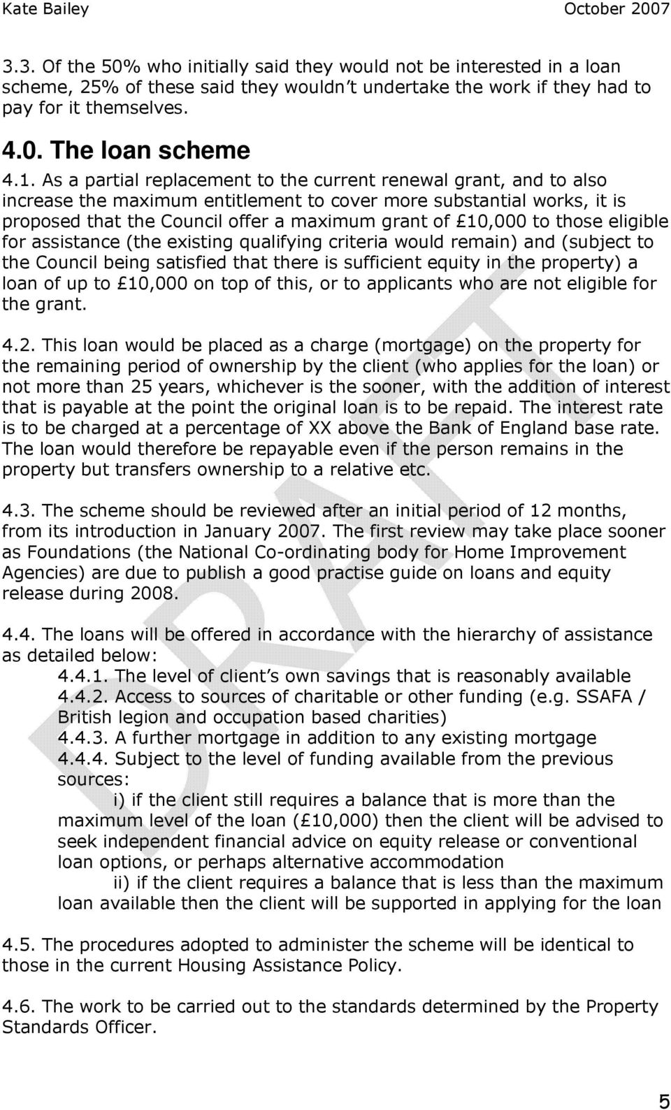 those eligible for assistance (the existing qualifying criteria would remain) and (subject to the Council being satisfied that there is sufficient equity in the property) a loan of up to 10,000 on