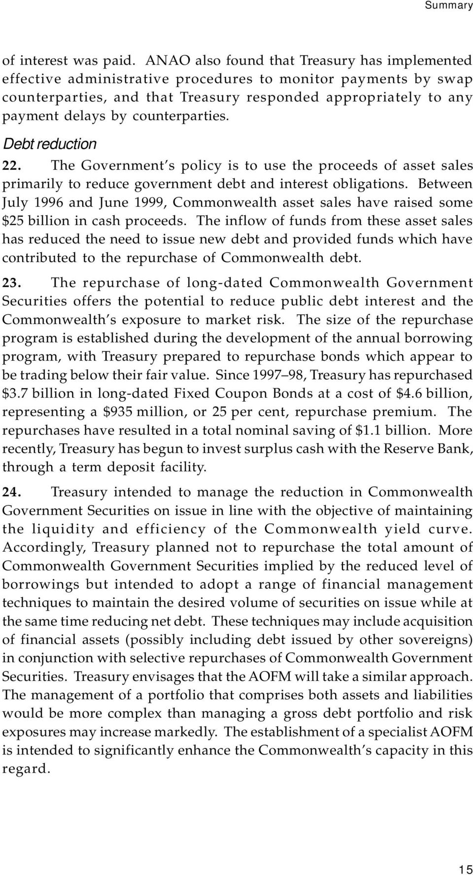 counterparties. Debt reduction 22. The Government s policy is to use the proceeds of asset sales primarily to reduce government debt and interest obligations.