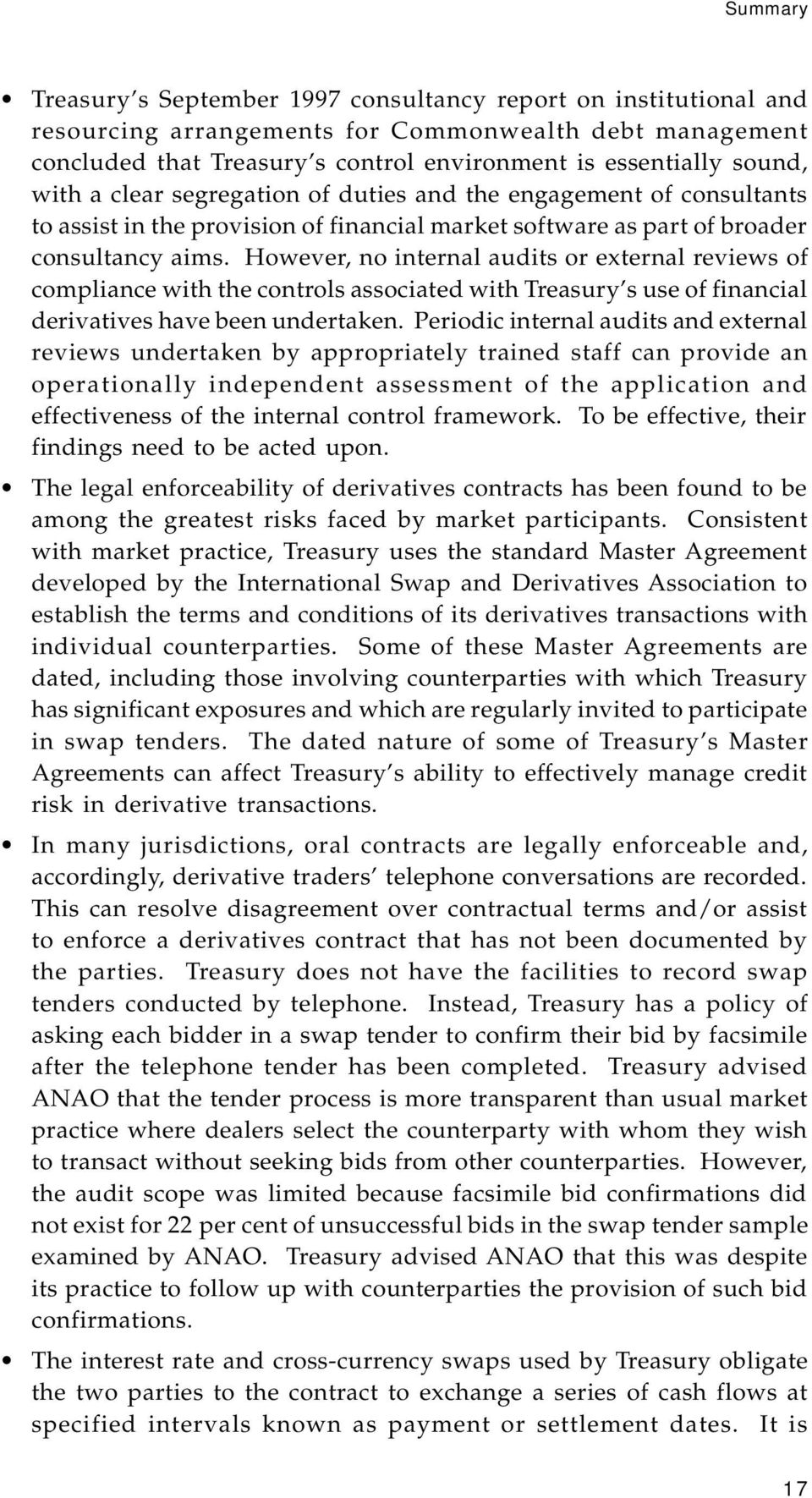 However, no internal audits or external reviews of compliance with the controls associated with Treasury s use of financial derivatives have been undertaken.