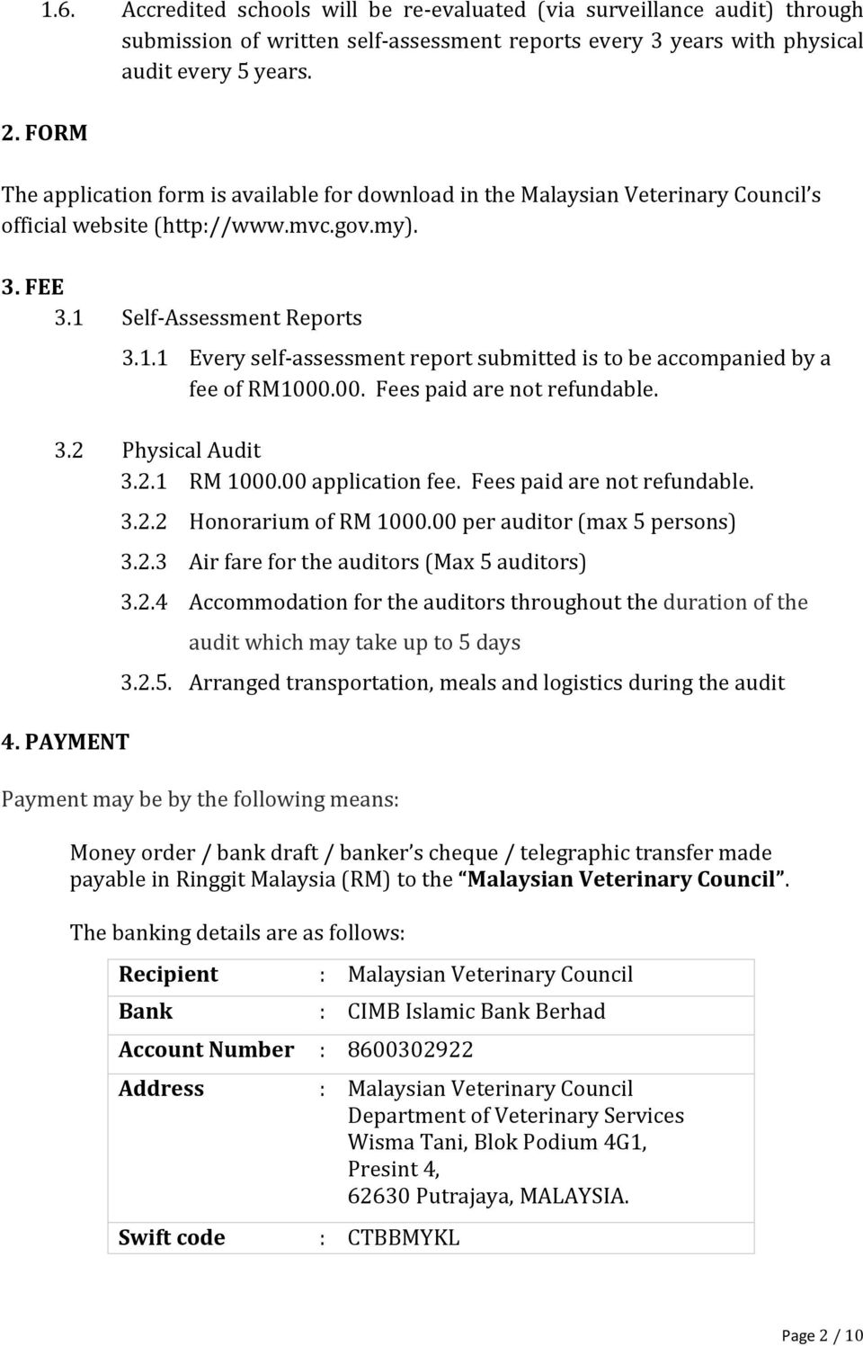 Self-Assessment Reports 3.1.1 Every self-assessment report submitted is to be accompanied by a fee of RM1000.00. Fees paid are not refundable. 3.2 Physical Audit 3.2.1 RM 1000.00 application fee.