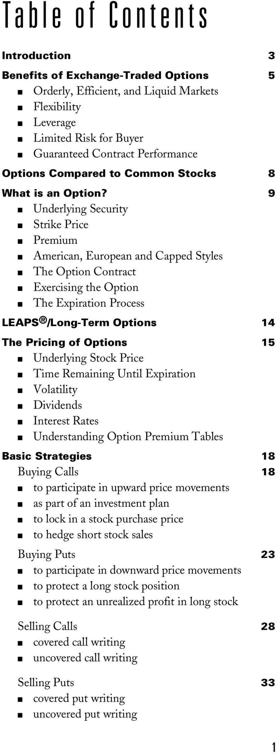 9 Underlying Security Strike Price Premium American, European and Capped Styles The Option Contract Exercising the Option The Expiration Process LEAPS /Long-Term Options 14 The Pricing of Options 15