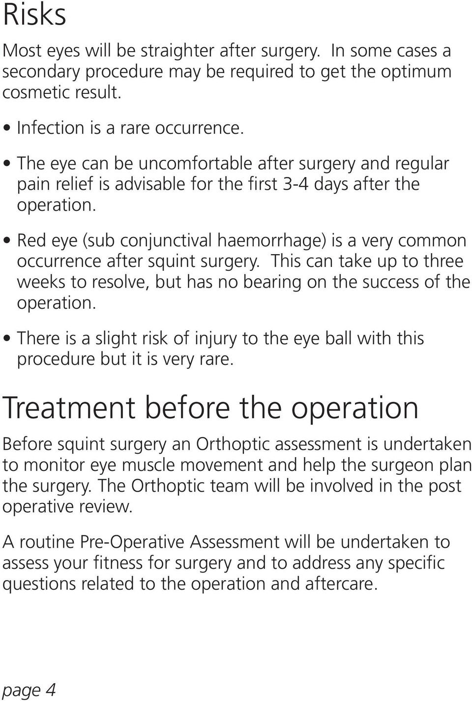 Red eye (sub conjunctival haemorrhage) is a very common occurrence after squint surgery. This can take up to three weeks to resolve, but has no bearing on the success of the operation.