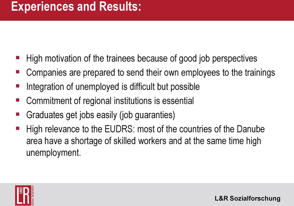 Commitment of regional institutions is essential Graduates get jobs easily (job guaranties) High relevance to
