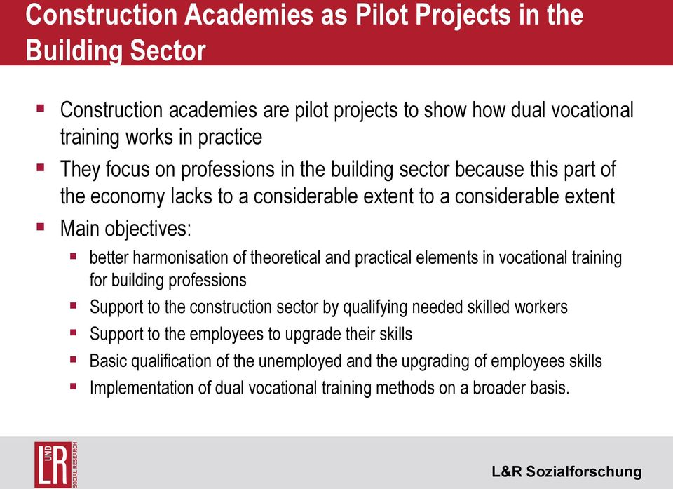 theoretical and practical elements in vocational training for building professions Support to the construction sector by qualifying needed skilled workers Support to the