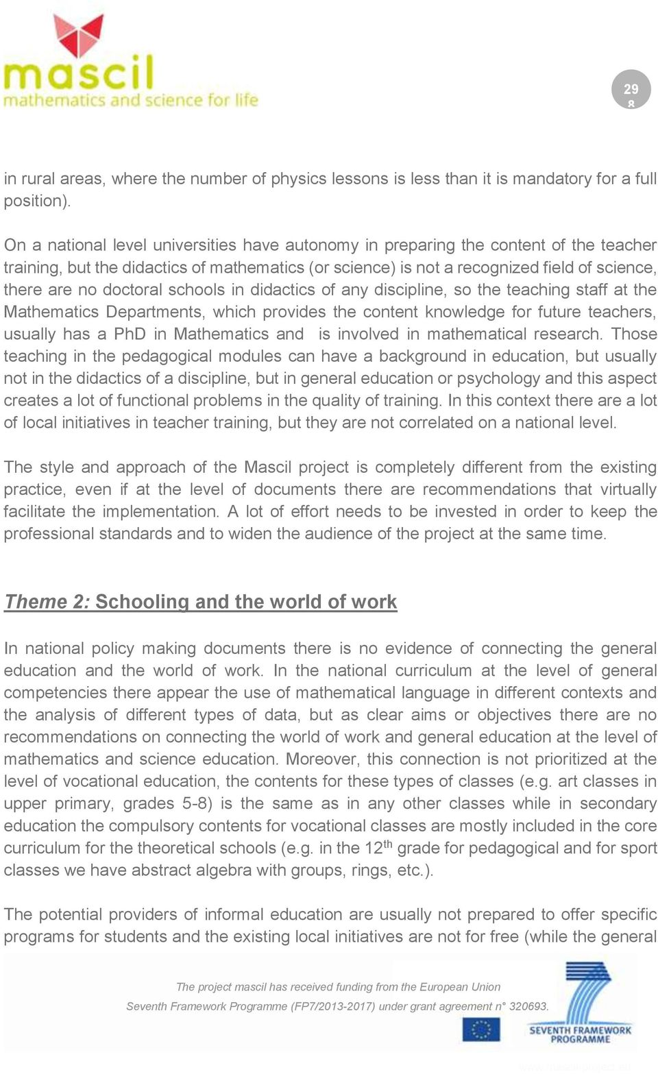 doctoral schools in didactics of any discipline, so the teaching staff at the Mathematics Departments, which provides the content knowledge for future teachers, usually has a PhD in Mathematics and