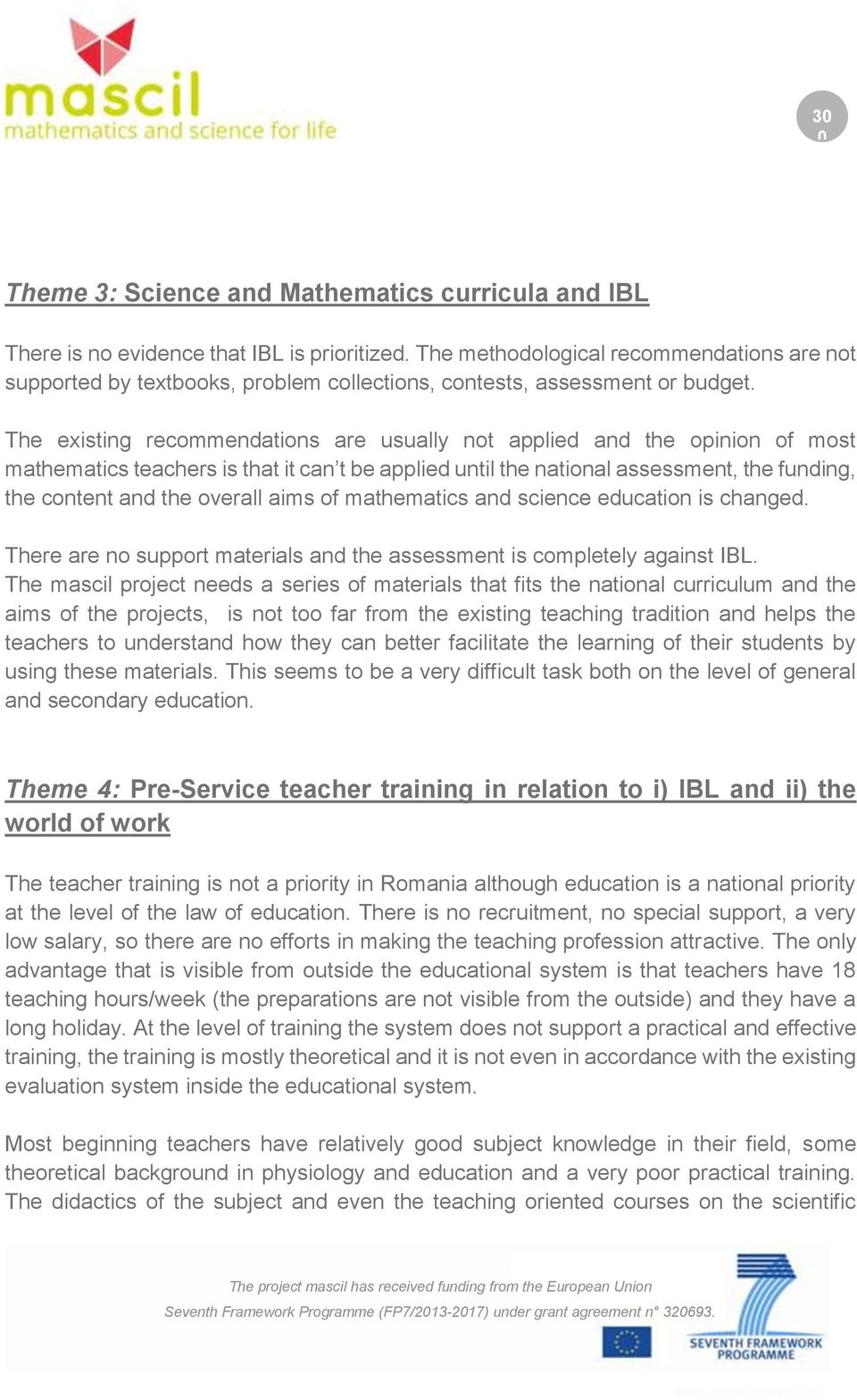 The existing recommendations are usually not applied and the opinion of most mathematics teachers is that it can t be applied until the national assessment, the funding, the content and the overall