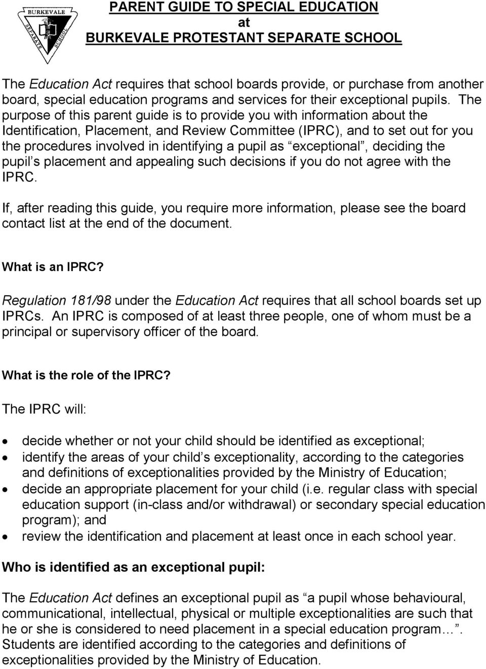 The purpose of this parent guide is to provide you with information about the Identification, Placement, and Review Committee (IPRC), and to set out for you the procedures involved in identifying a