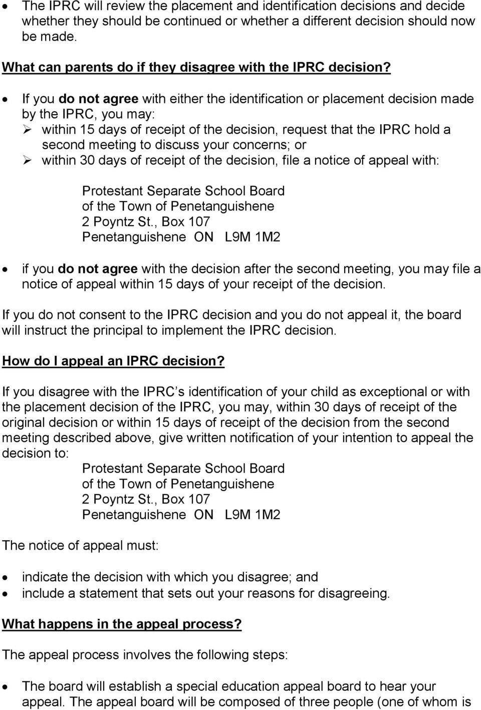 If you do not agree with either the identification or placement decision made by the IPRC, you may: within 15 days of receipt of the decision, request that the IPRC hold a second meeting to discuss