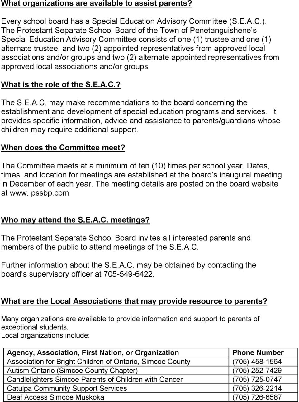 representatives from approved local associations and/or groups and two (2) alternate appointed representatives from approved local associations and/or groups. What is the role of the S.E.A.C.? The S.